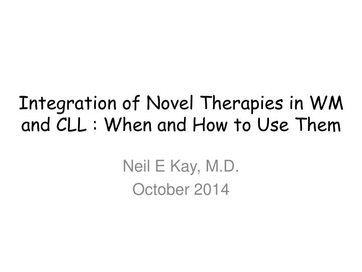 integration of novel therapies in wm and cll when and how to use them n.