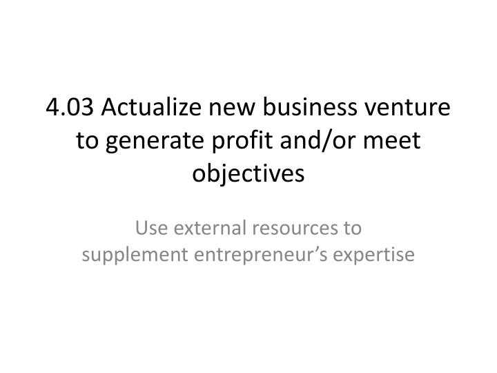 4 03 actualize new business venture to generate profit and or meet objectives n.