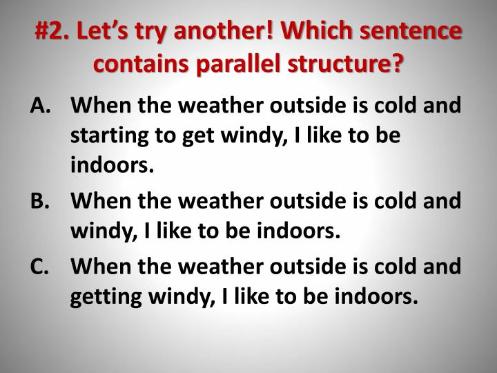 #2. Let's try another! Which sentence contains parallel structure?