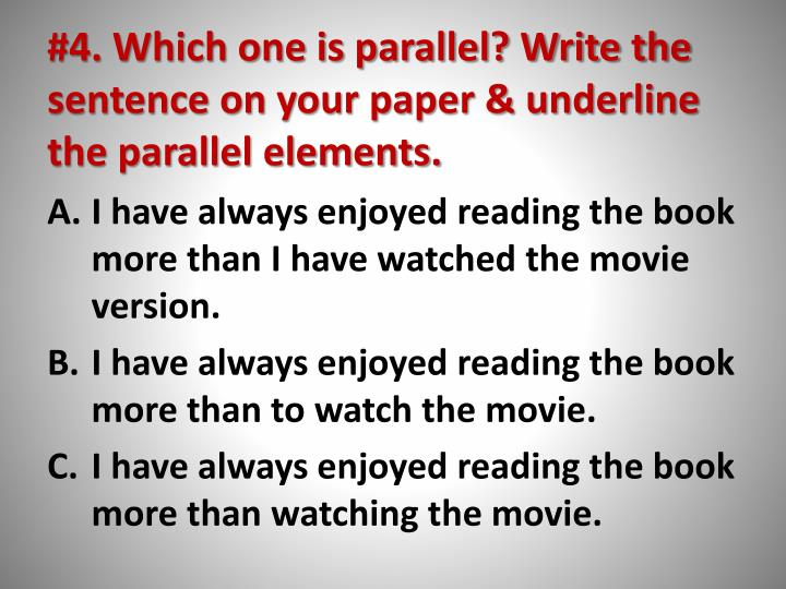#4. Which one is parallel? Write the sentence on your paper & underline the parallel elements.