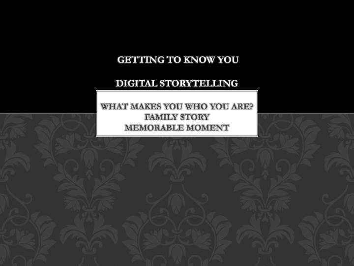 getting to know you digital storytelling what makes you who you are family story memorable moment n.