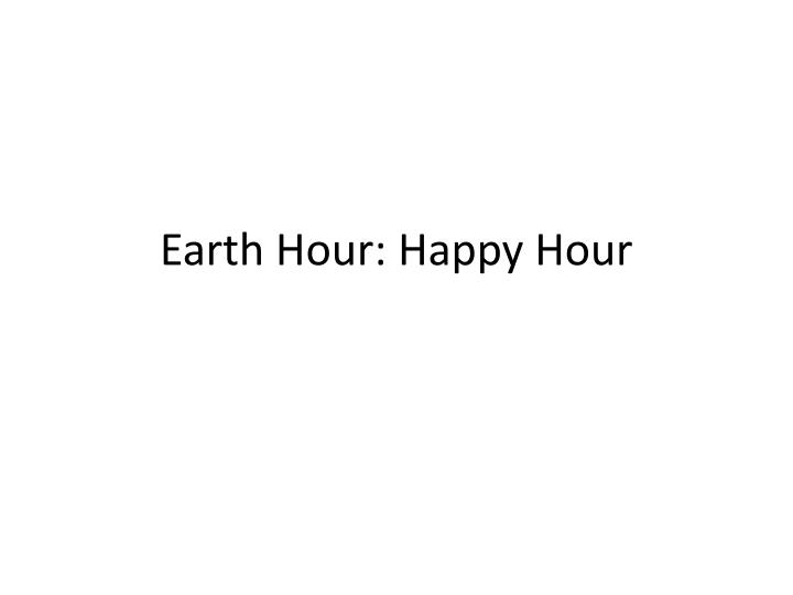 earth hour happy hour n.