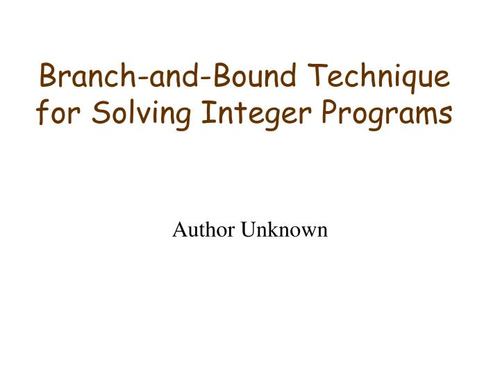 branch and bound technique for solving integer programs n.