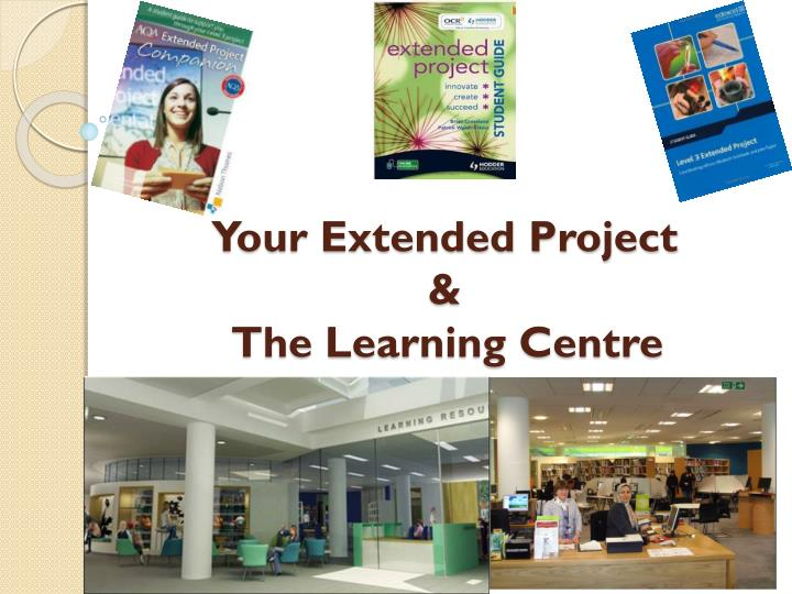 your extended project the learning centre n.