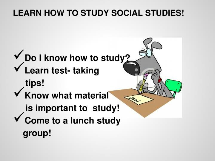 LEARN HOW TO STUDY SOCIAL STUDIES!