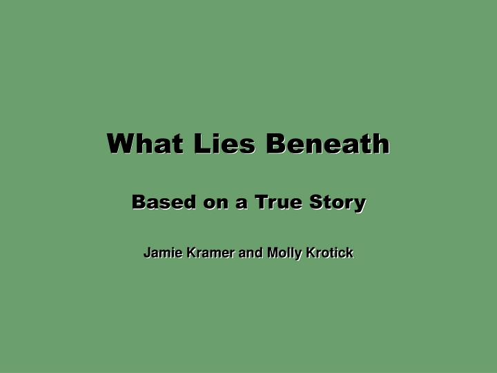 what lies beneath based on a true story n.