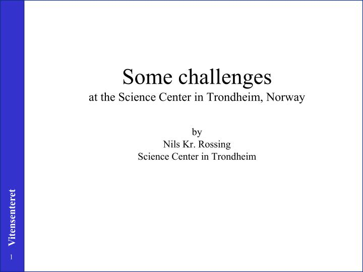 some challenges at the science center in trondheim norway n.