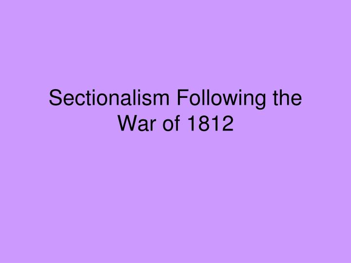 sectionalism following the war of 1812 n.