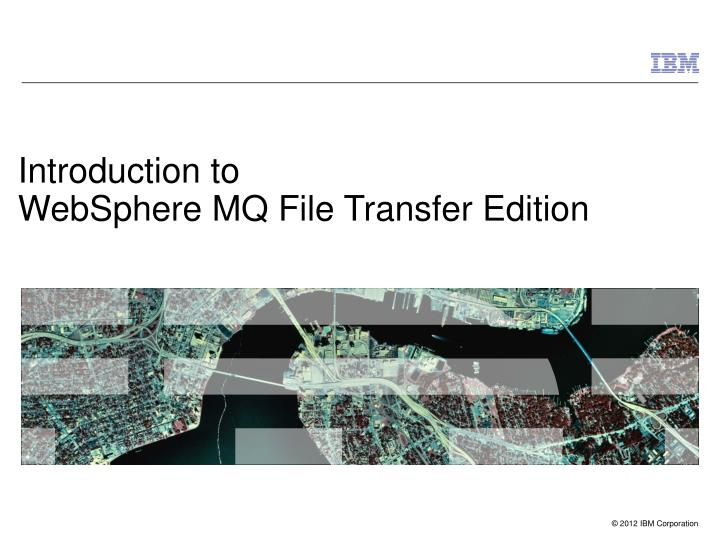 introduction to websphere mq file transfer edition n.