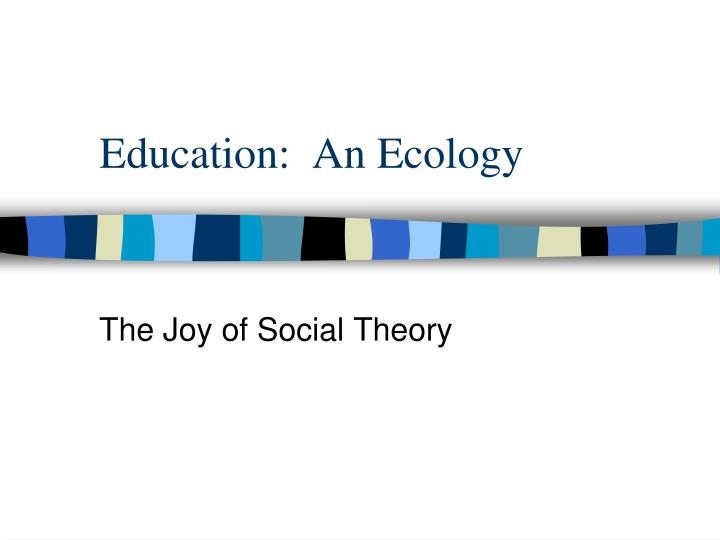 education an ecology n.