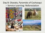 day 8 otavalo pyramids of cochasqui service learning reforestation