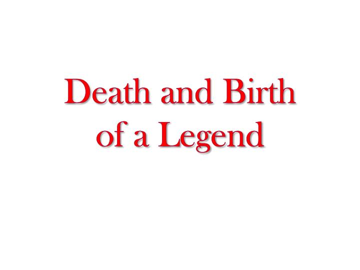 death and birth of a legend n.