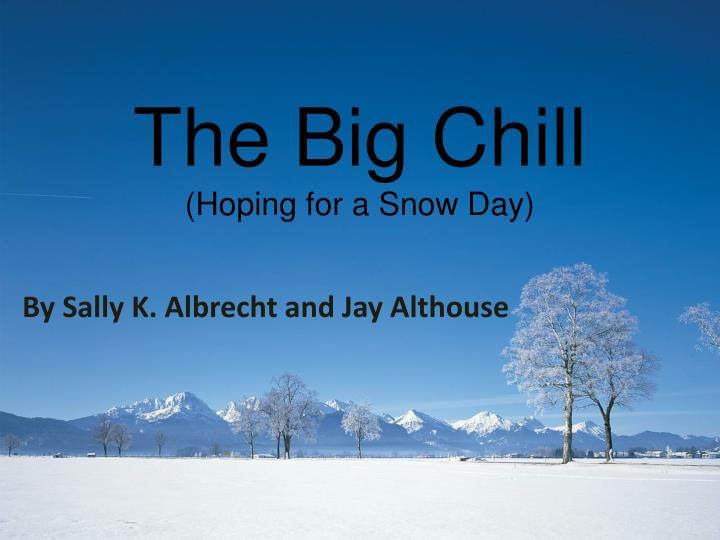 the big chill hoping for a snow day n.