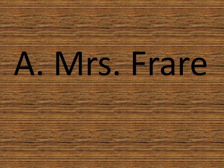 A. Mrs. Frare