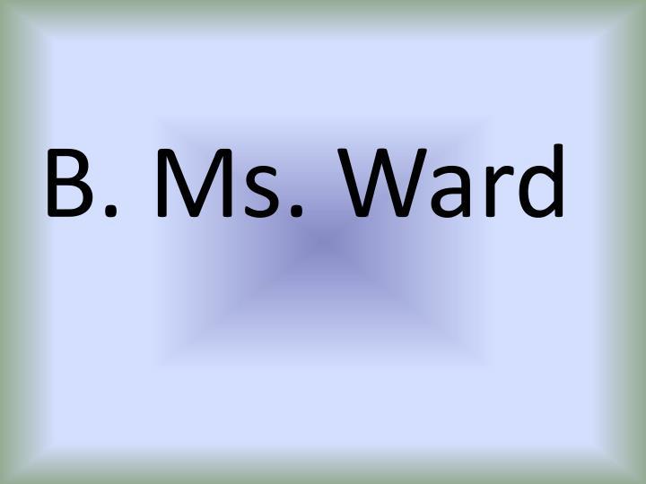 B. Ms. Ward