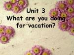 unit 3 what are you doing for vacation