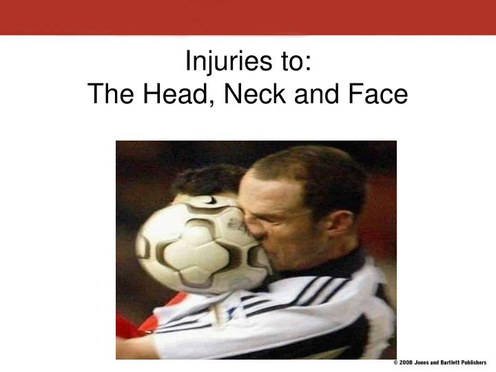 injuries to the head neck and face n.