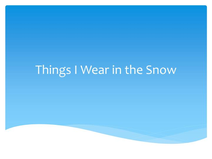 things i wear in the snow n.