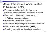 master persuasive communication to maintain control