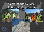 geotechs and designer assisting in construction
