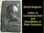 alfred wegener father of continental drift and grandfather of plate tectonics