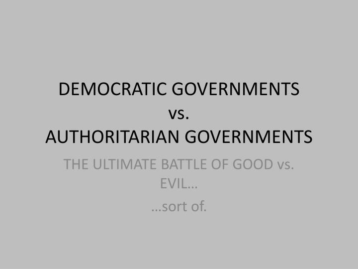 democratic governments vs authoritarian governments n.