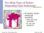 two main types of futures depending upon settlement