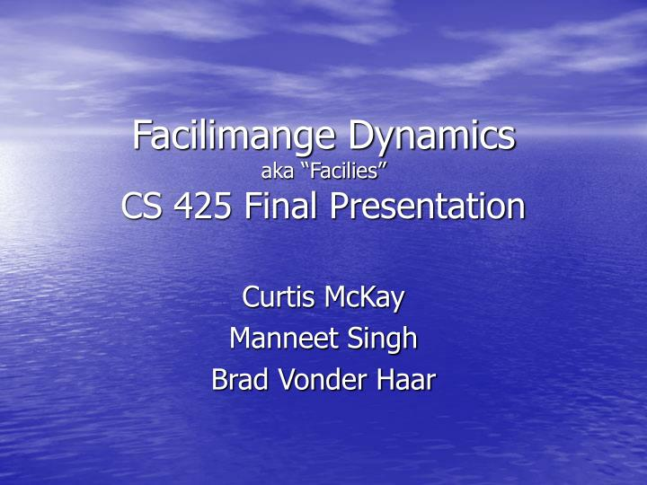 facilimange dynamics aka facilies cs 425 final presentation n.