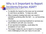 why is it important to report incidents injuries asap