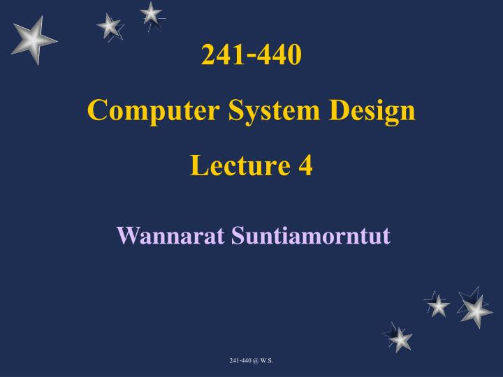 241 440 computer system design lecture 4 n.