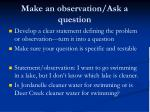 make an observation ask a question