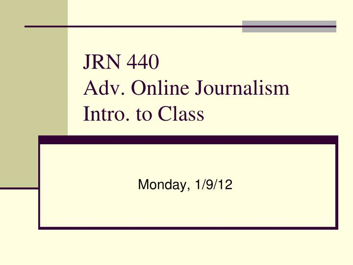 jrn 440 adv online journalism intro to class n.