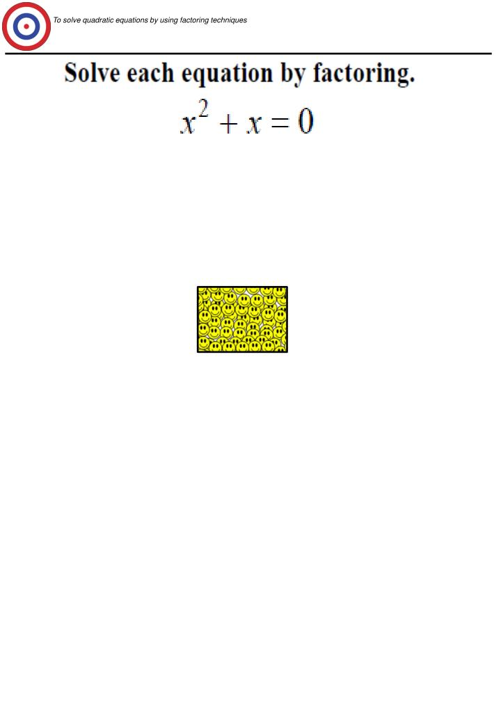 To solve quadratic equations by using factoring techniques