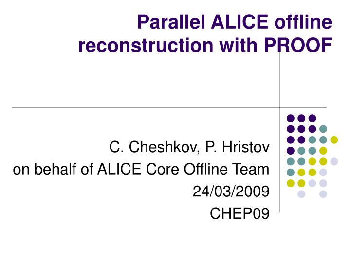parallel alice offline reconstruction with proof n.