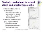 test w o read ahead in xrootd client and smaller tree cache