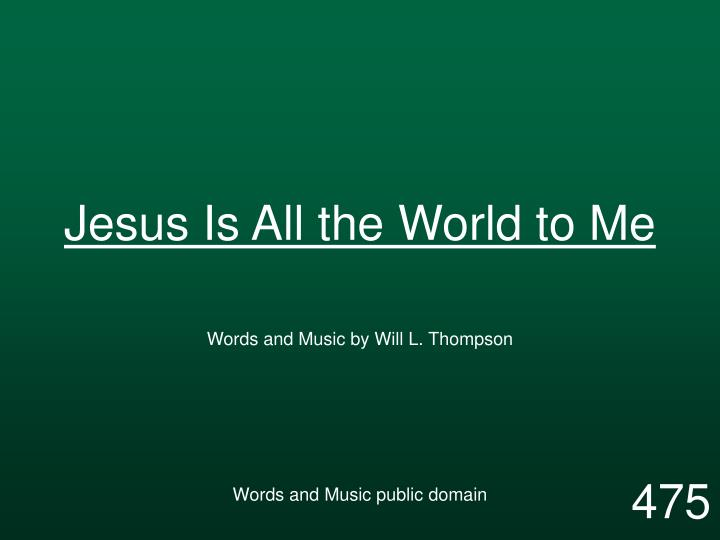 jesus is all the world to me n.