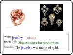 word jewelry noun definition objects worn for decoration sentence the jewelry was made of gold