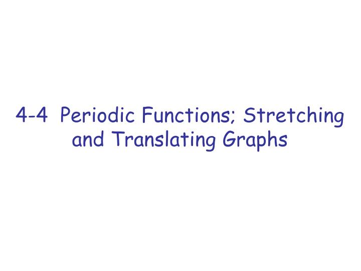 4 4 periodic functions stretching and translating graphs n.