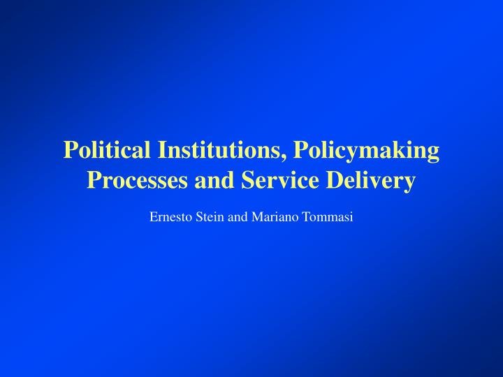 Political institutions policymaking processes and service delivery