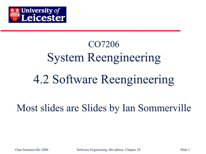 co7206 system reengineering 4 2 software reengineering most slides are slides by ian sommerville n.