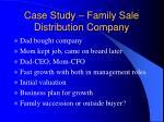 case study family sale distribution company1