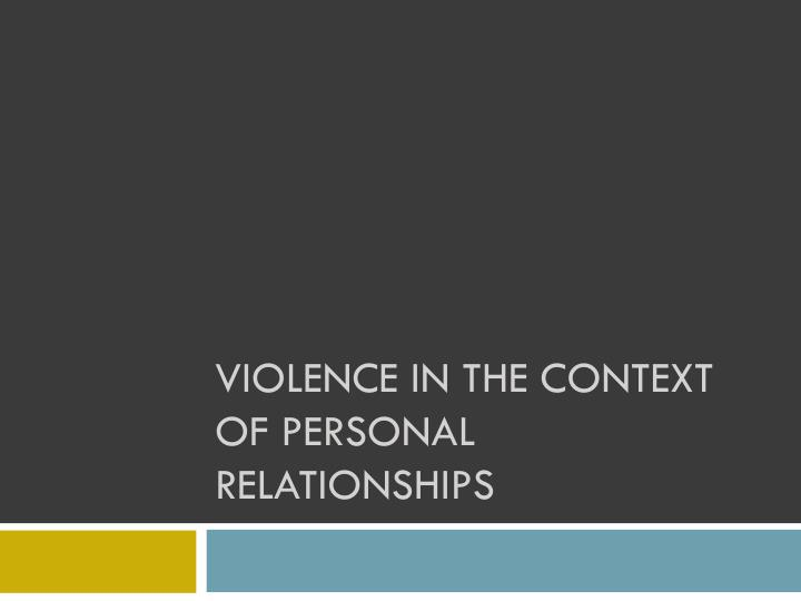 violence in the context of personal relationships n.