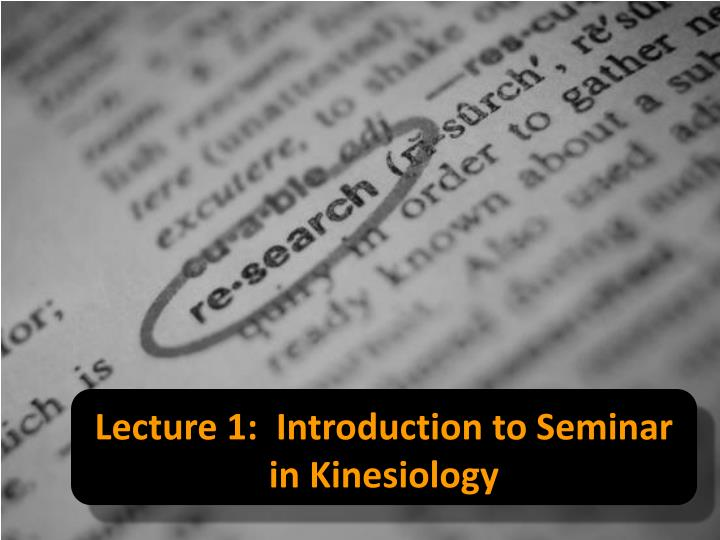 lecture 1 introduction to seminar in kinesiology n.