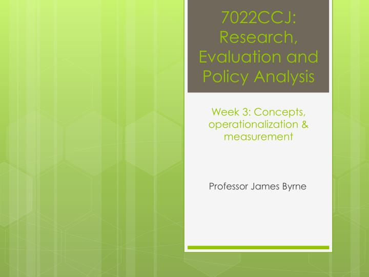 7022ccj research evaluation and policy analysis week 3 concepts operationalization measurement n.