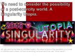 we need to consider the possibility of a post scarcity world a singularity utopia