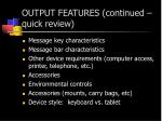 output features continued quick review