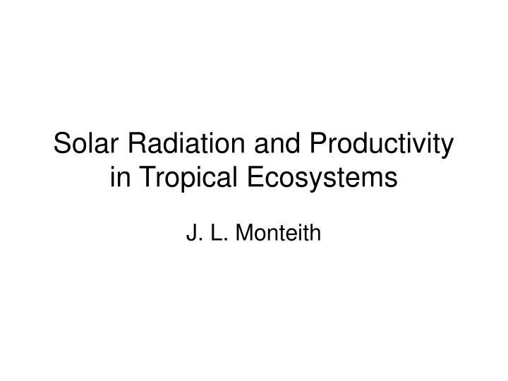 solar radiation and productivity in tropical ecosystems n.