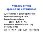 velocity driven space time covariances