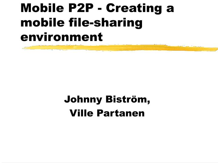 mobile p2p creating a mobile file sharing environment n.