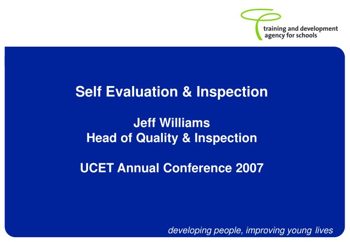 self evaluation inspection jeff williams head of quality inspection ucet annual conference 2007 n.
